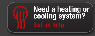 Need a heating or cooling system? Let us help